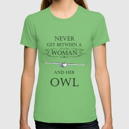 Never get between a woman and her owl T-shirt