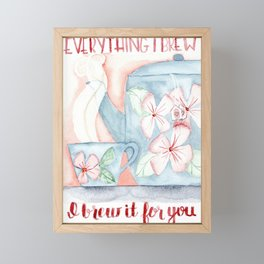 Everything I brew, I brew it for you Framed Mini Art Print