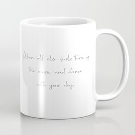 When all else fails turn up the music and dance with your dog Coffee Mug