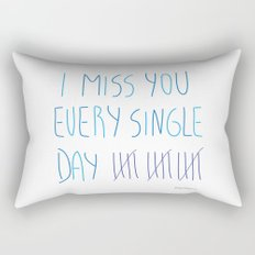 I miss you every single day Rectangular Pillow