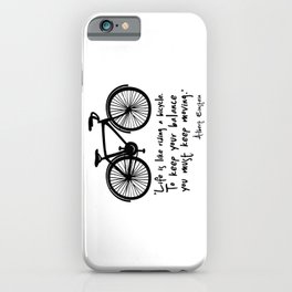 Life is like riding a bicycle... iPhone Case