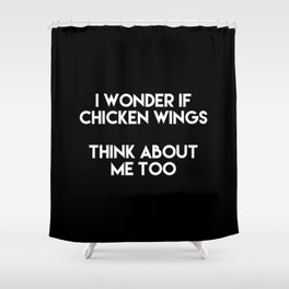 I Wonder If Chicken Wings Think About Me Too Shower Curtain