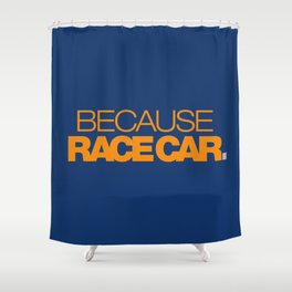 BECAUSE RACE CAR v3 HQvector Shower Curtain
