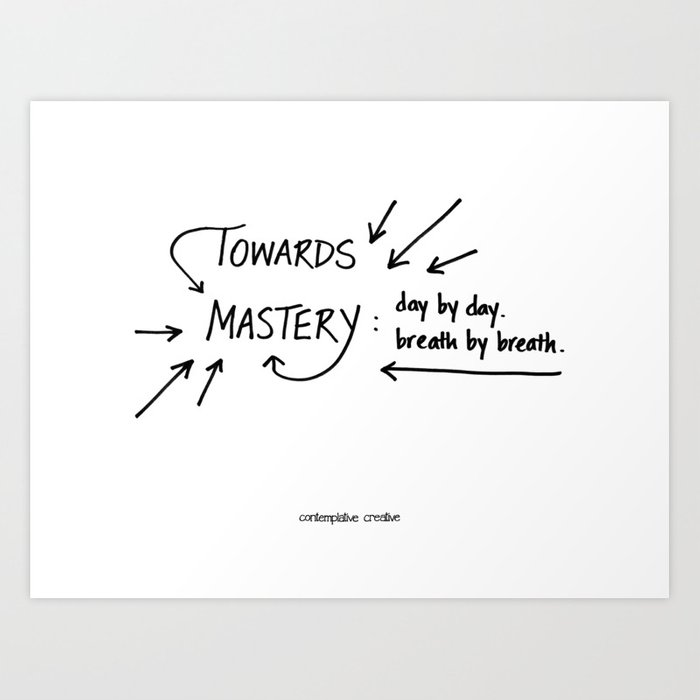 """Towards Mastery - Design #2 of the """"Words To Live By"""" series Art Print"""