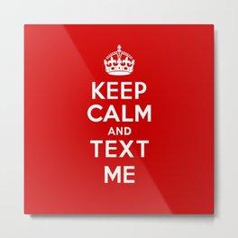 Keep Calm and Text Me Metal Print