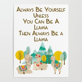 Always Be Yourself Unless You Can Be A Llama Then Always Be A Llama Poster