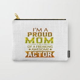 I'M A PROUD ACTOR'S MOM Carry-All Pouch