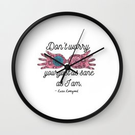 Don't worry your just as sane as I am Wall Clock