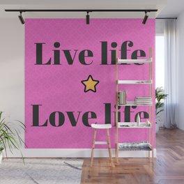 Live life, love life | Vive y ama la vida Wall Mural