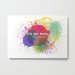 Not Messy, Creative! Metal Print