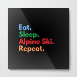 Eat. Sleep. Alpine Ski. Repeat. Metal Print