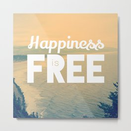 Happiness is Free. Metal Print