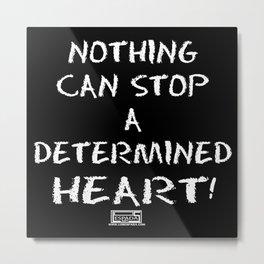Determined Heart  Metal Print