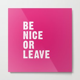 Be Nice Or Leave - Pink Metal Print