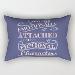 I am too emotionally attached to fictional characters Rectangular Pillow