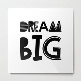 Dream Big  Scandinavian Font Metal Print