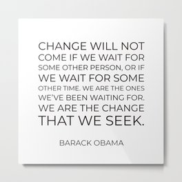 Change will not come if we wait for some other person Metal Print