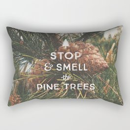 STOP AND SMELL THE PINE TREES Rectangular Pillow