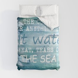 The cure for anything is salt water, sweat, tears, or the sea.    Dinesen, Isak Comforters