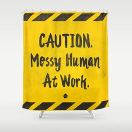 CAUTION. Messy Human At Work Shower Curtain