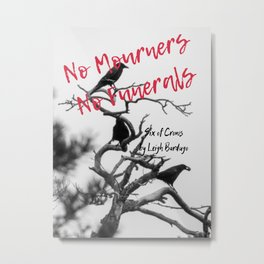 No Mourners No Funerals - Six of Crows Metal Print