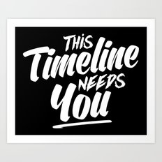 This Timeline Needs You Art Print