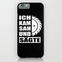 I Came And Sawed I Lumberjack iPhone Case