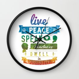 Live peace, speak kindness, dwell in possibility Wall Clock