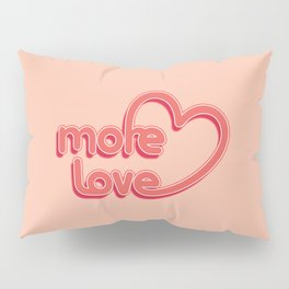More Love. Typography design Pillow Sham
