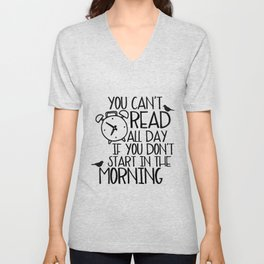 You Can't Read All Day if You Don't... Unisex V-Neck