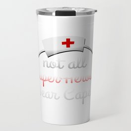 Nurse - Not All Super Heroes Wear Capes Travel Mug