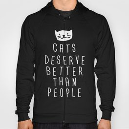 CATS DESERVE BETTER THAN PEOPLE Hoody