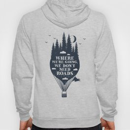 Where We're Going We Don't Need Roads Hoody