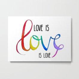 Love is Love is Love Metal Print