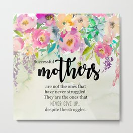 Succesful mothers | Mother's day gifts Metal Print
