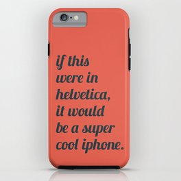 Dear everyone, leave helvetica alone. iPhone Case