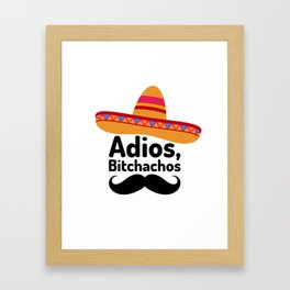 Adios Bitchachos Framed Art Print