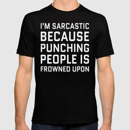 I'M SARCASTIC BECAUSE PUNCHING PEOPLE IS FROWNED UPON (Black & White) T-shirt