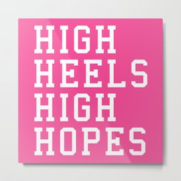High Heels, High Hopes Funny Quote Metal Print