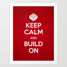Keep Calm and Build On Art Print