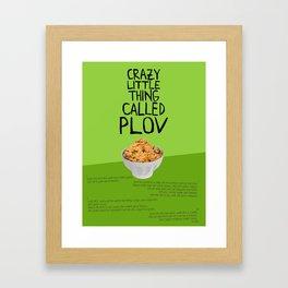 CRAZY LITTLE THING CALLED PLOV Framed Art Print