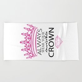 Always Wear Your Invisible Crown Beach Towel