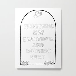Everything Was Beautiful and Nothing Hurt Metal Print