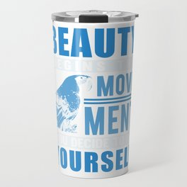 Beauty Begins The Movement You Decide To Be Yourself wb Travel Mug