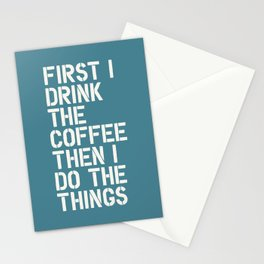 First I Drink The Coffee Then I Do The Things Stationery Cards