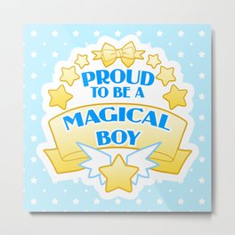 Proud to be a Magical Boy Metal Print
