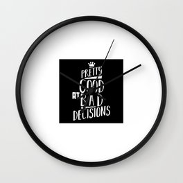 Pretty good at bad decisions Wall Clock