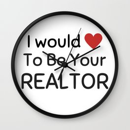 I would love to be your realtor Wall Clock