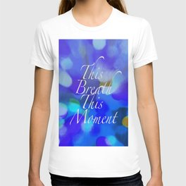This Breath, This Moment T-shirt