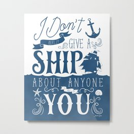 I Don't Give a Ship About Anyone But You Metal Print
